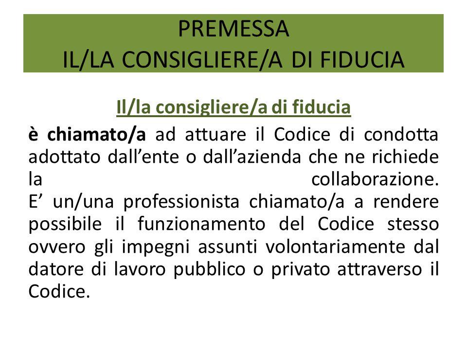 PREMESSA IL/LA CONSIGLIERE/A DI FIDUCIA Il/la consigliere/a di fiducia è chiamato/a ad attuare il Codice di condotta adottato dall'ente o dall'aziend