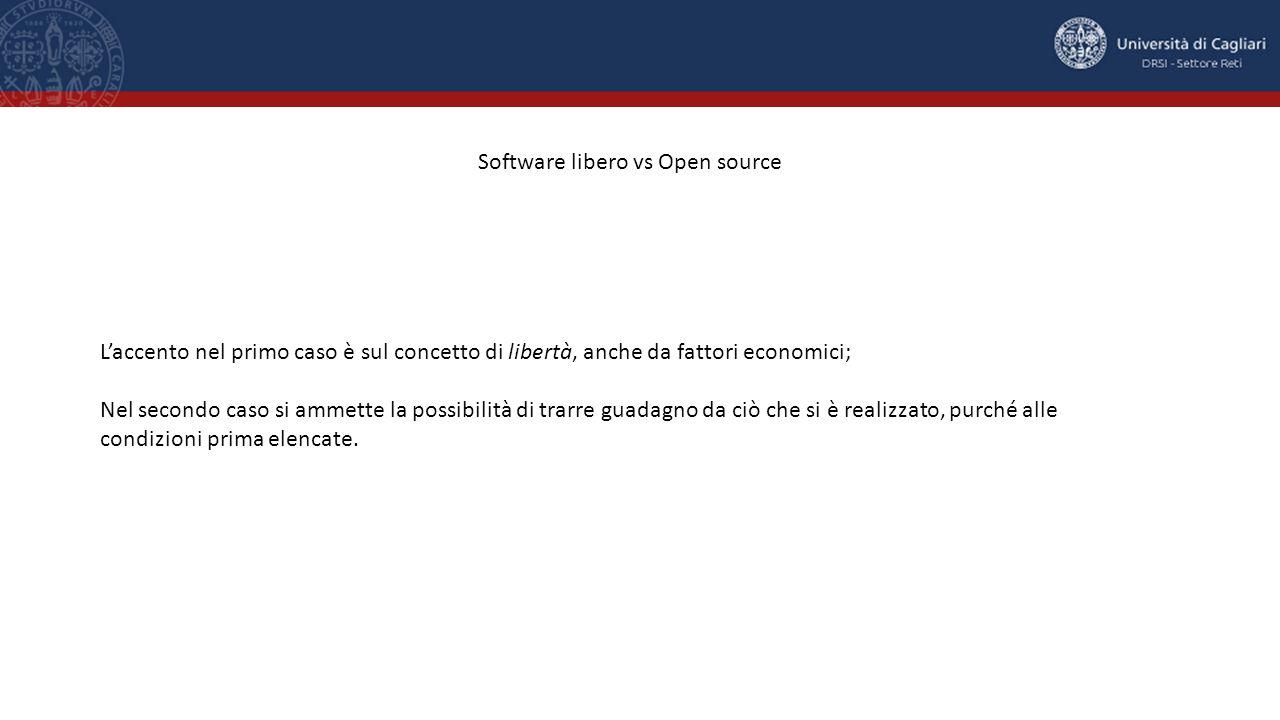 Software libero vs Open source L'accento nel primo caso è sul concetto di libertà, anche da fattori economici; Nel secondo caso si ammette la possibilità di trarre guadagno da ciò che si è realizzato, purché alle condizioni prima elencate.