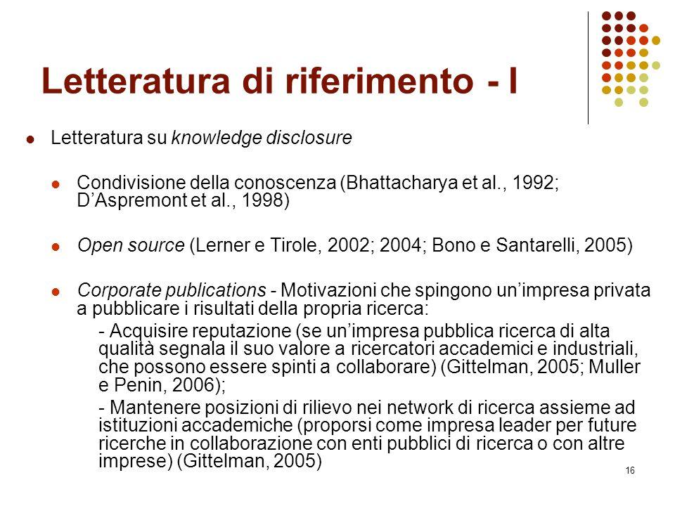 16 Letteratura di riferimento - I Letteratura su knowledge disclosure Condivisione della conoscenza (Bhattacharya et al., 1992; D'Aspremont et al., 19