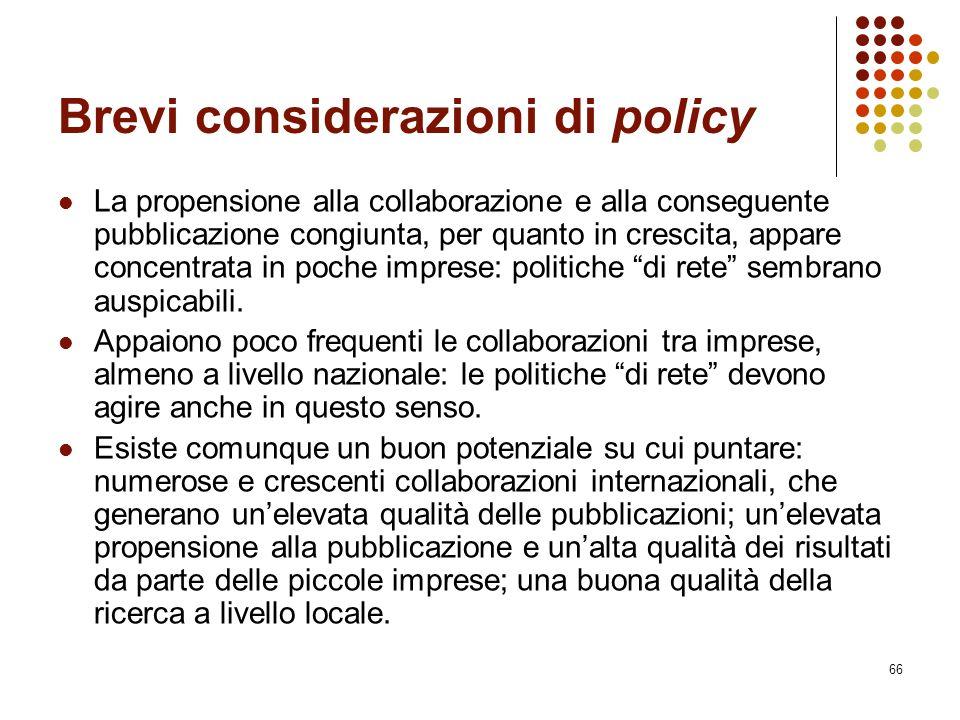 66 Brevi considerazioni di policy La propensione alla collaborazione e alla conseguente pubblicazione congiunta, per quanto in crescita, appare concen
