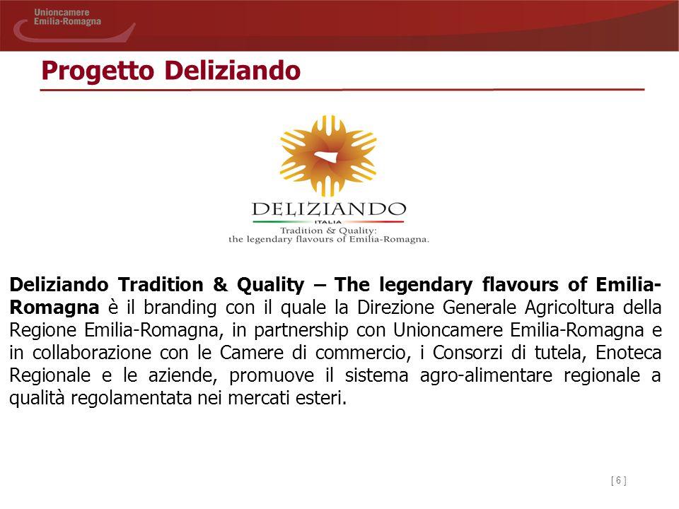 [ 6 ] Progetto Deliziando Deliziando Tradition & Quality – The legendary flavours of Emilia- Romagna è il branding con il quale la Direzione Generale