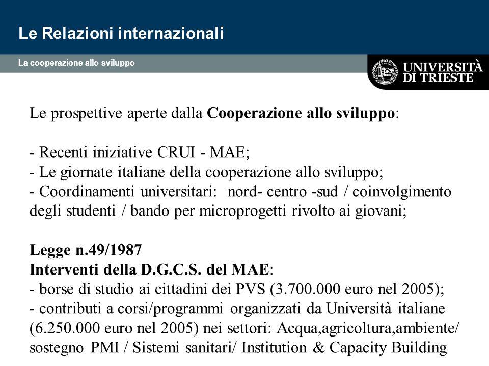 Le prospettive aperte dalla Cooperazione allo sviluppo: - Recenti iniziative CRUI - MAE; - Le giornate italiane della cooperazione allo sviluppo; - Co