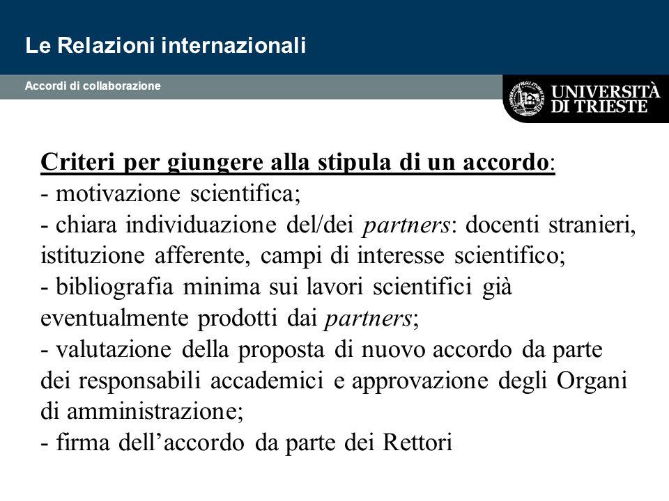 Criteri per giungere alla stipula di un accordo: - motivazione scientifica; - chiara individuazione del/dei partners: docenti stranieri, istituzione a