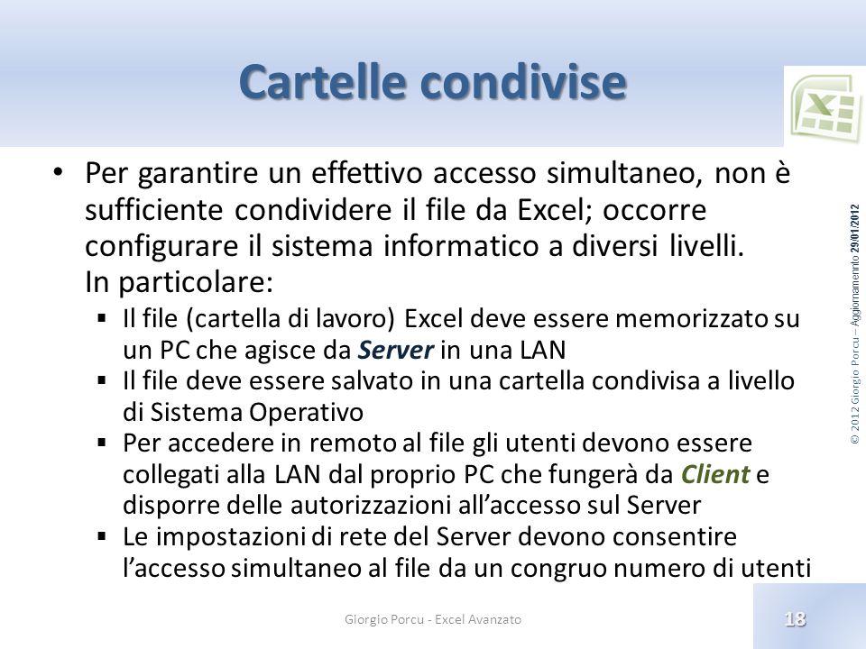 © 2012 Giorgio Porcu – Aggiornamennto 29/01/2012 Cartelle condivise Per garantire un effettivo accesso simultaneo, non è sufficiente condividere il file da Excel; occorre configurare il sistema informatico a diversi livelli.