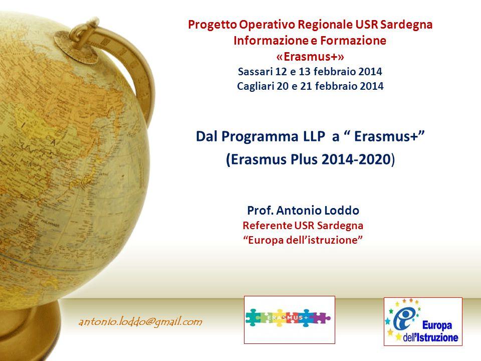 antonio.loddo@gmail.com Nuovo programma Erasmus+ 2014/2020 intende allargare la platea e offrire nuove più ampie opportunità di cooperazione tra gli stati membri nel campo dell'istruzione e formazione
