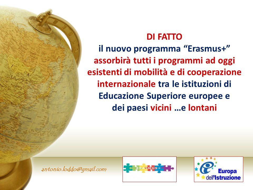 """antonio.loddo@gmail.com DI FATTO il nuovo programma """"Erasmus+"""" assorbirà tutti i programmi ad oggi esistenti di mobilità e di cooperazione internazion"""