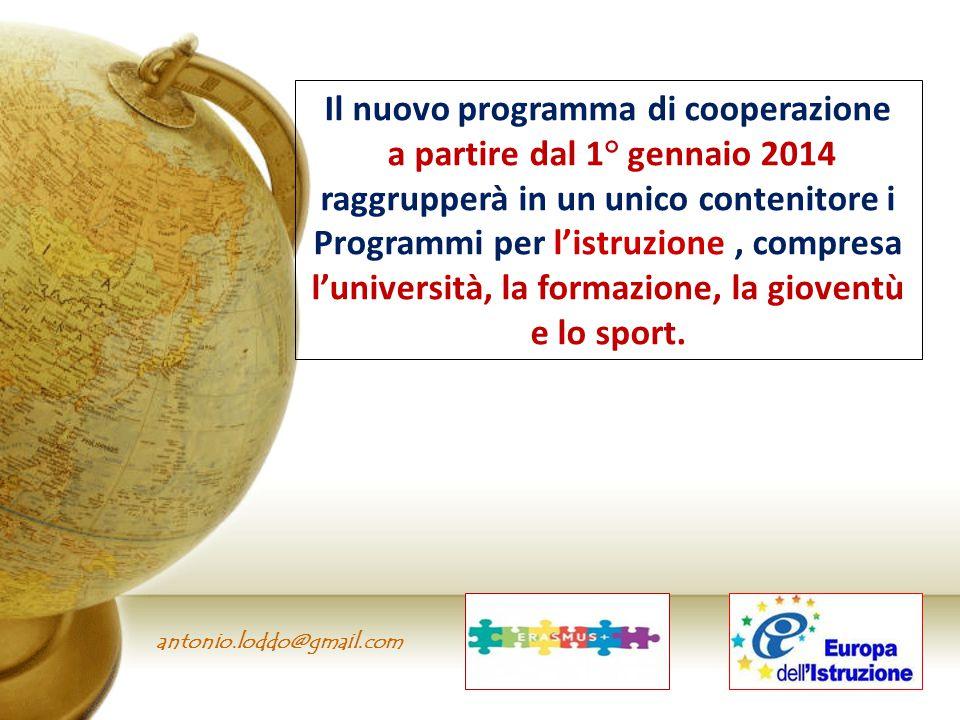antonio.loddo@gmail.com Il nuovo programma di cooperazione a partire dal 1° gennaio 2014 raggrupperà in un unico contenitore i Programmi per l'istruzi