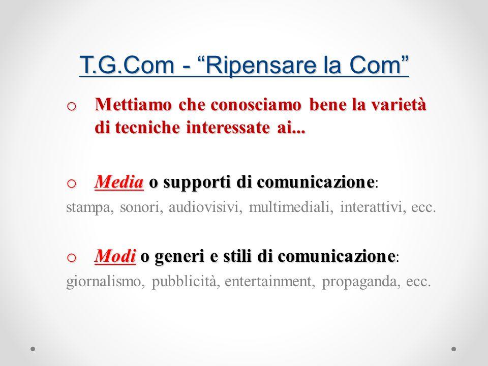 T.G.Com - Ripensare la Com o Mettiamo che conosciamo bene la varietà di tecniche interessate ai...