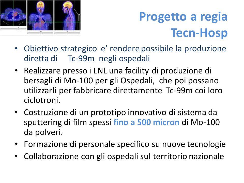 Progetto a regia Tecn-Hosp Obiettivo strategico e' rendere possibile la produzione diretta di Tc-99m negli ospedali Realizzare presso i LNL una facili