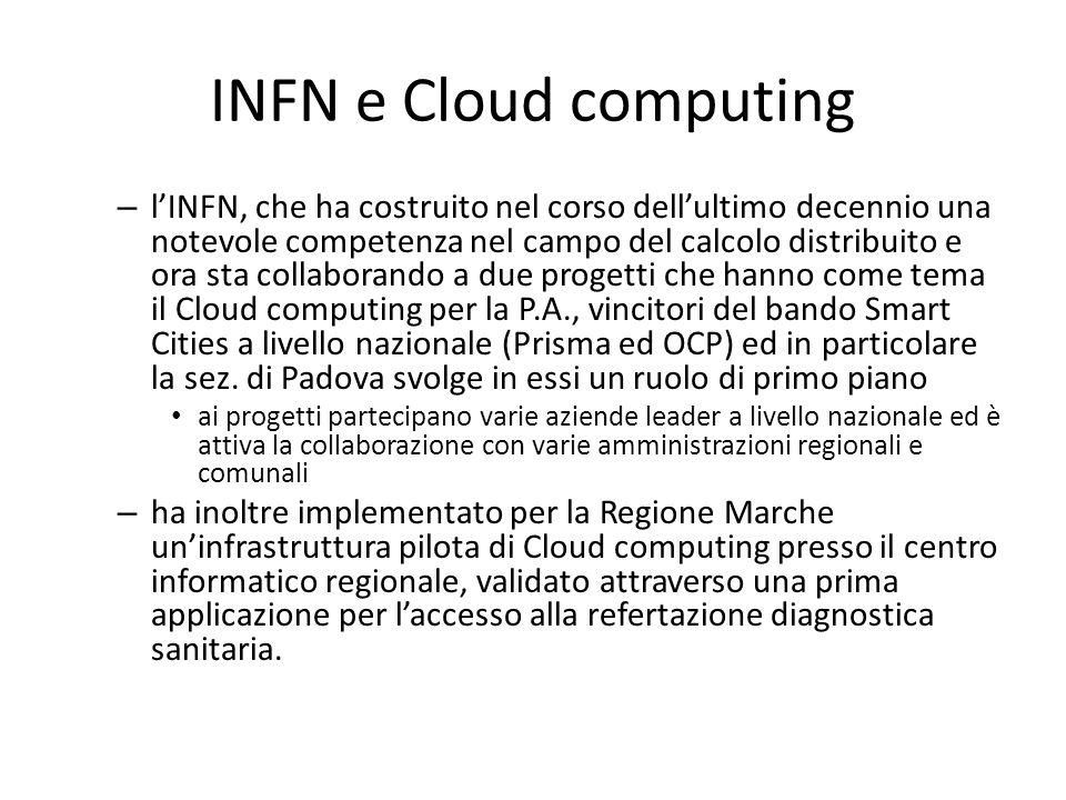 INFN e Cloud computing – l'INFN, che ha costruito nel corso dell'ultimo decennio una notevole competenza nel campo del calcolo distribuito e ora sta c