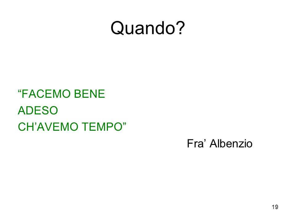 """19 Quando? """"FACEMO BENE ADESO CH'AVEMO TEMPO"""" Fra' Albenzio"""