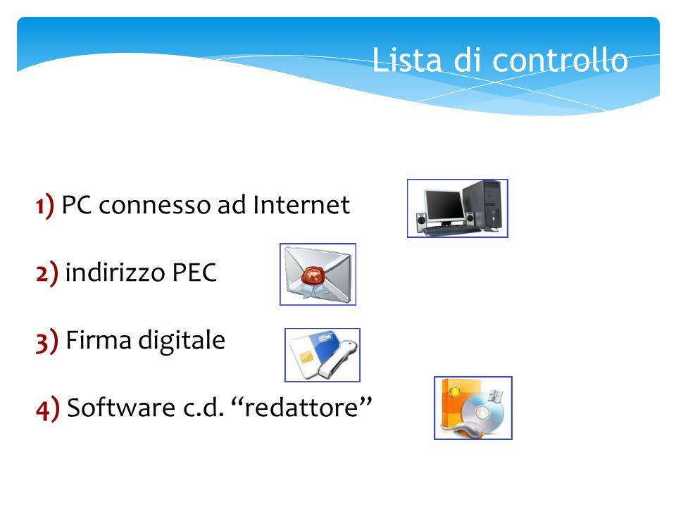 """1) PC connesso ad Internet 2) indirizzo PEC 3) Firma digitale 4) Software c.d. """"redattore"""" Lista di controllo"""