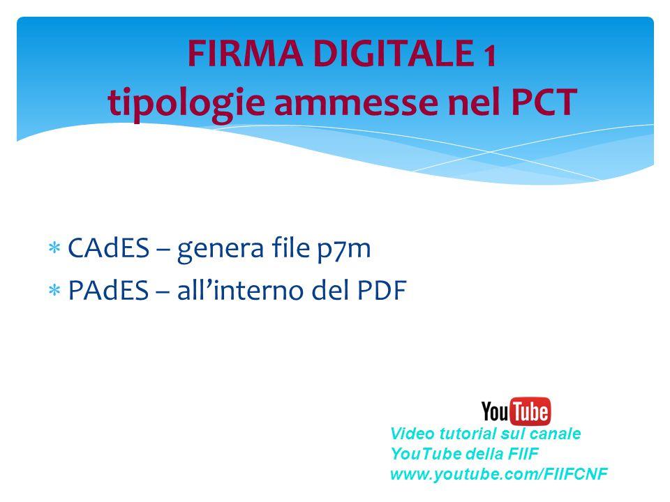FIRMA DIGITALE 1 tipologie ammesse nel PCT  CAdES – genera file p7m  PAdES – all'interno del PDF Video tutorial sul canale YouTube della FIIF www.yo