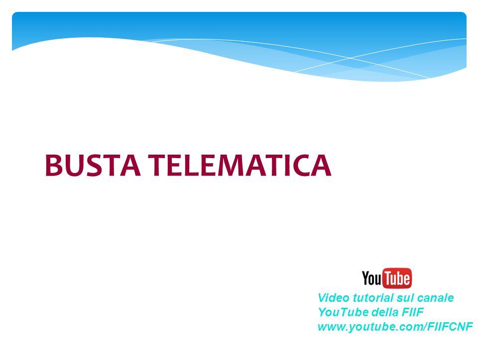 BUSTA TELEMATICA Video tutorial sul canale YouTube della FIIF www.youtube.com/FIIFCNF