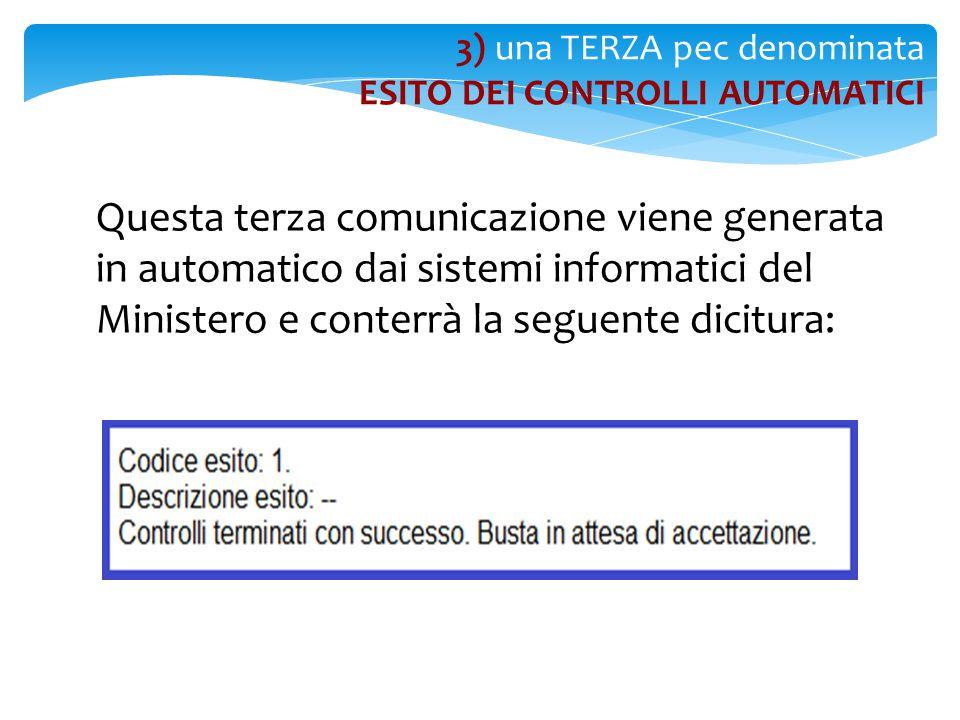 Questa terza comunicazione viene generata in automatico dai sistemi informatici del Ministero e conterrà la seguente dicitura: 3) una TERZA pec denomi