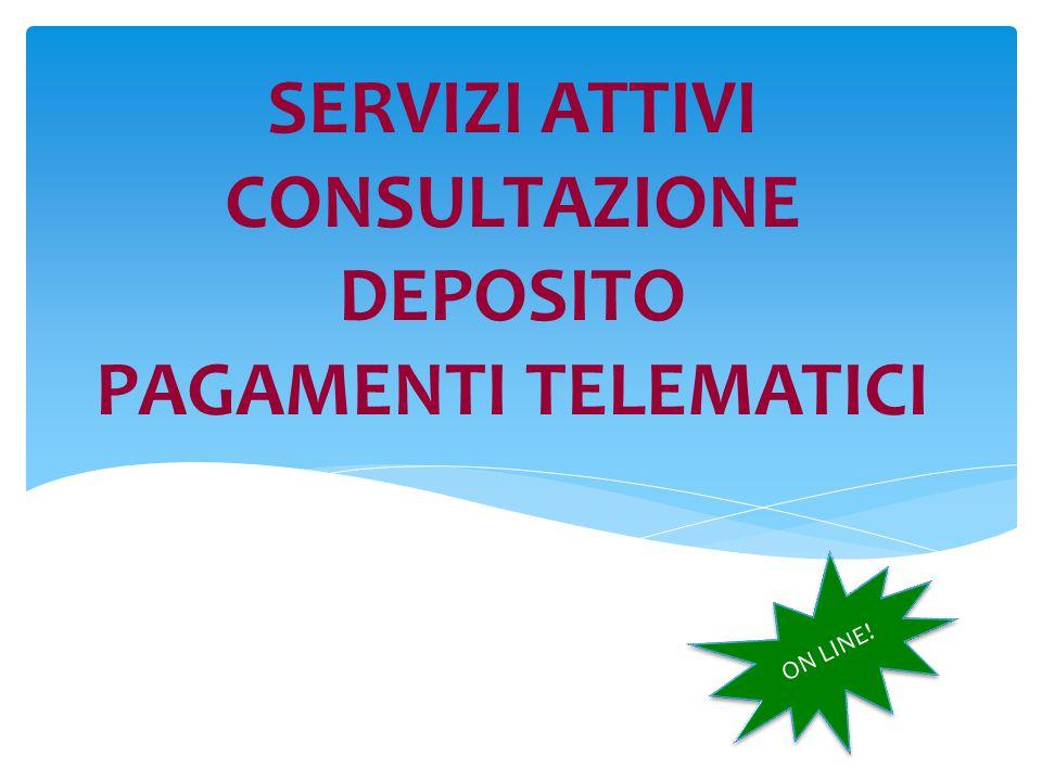 SERVIZI ATTIVI CONSULTAZIONE DEPOSITO PAGAMENTI TELEMATICI ON LINE!