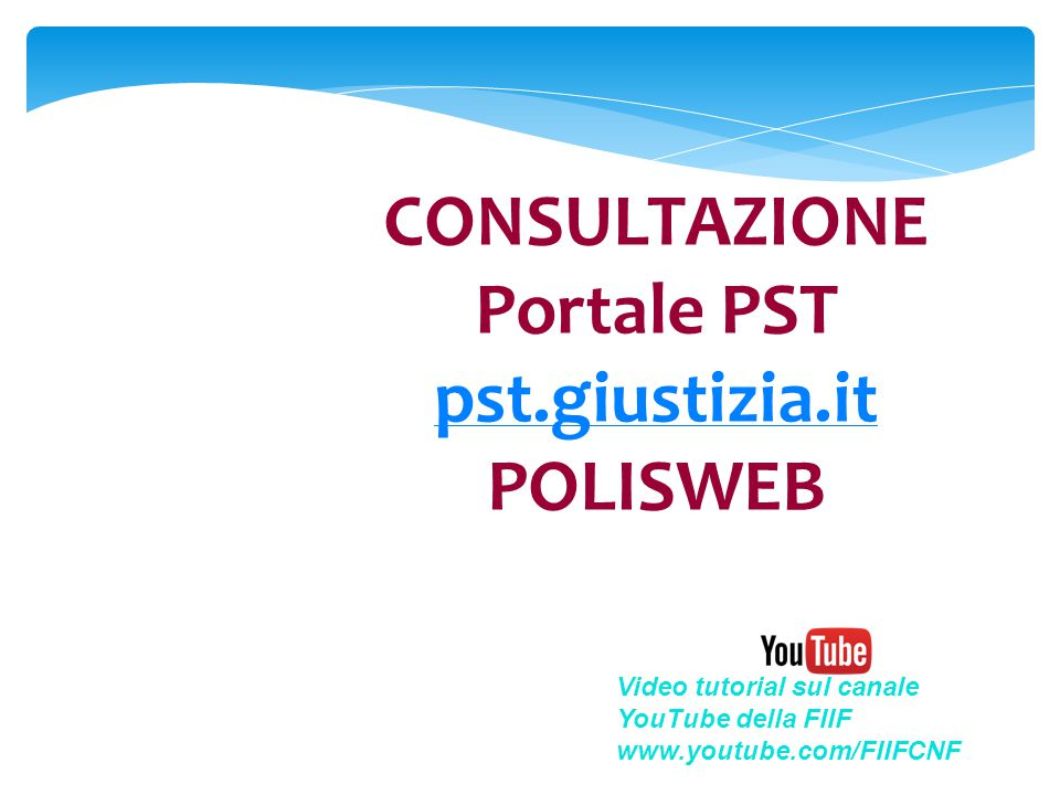 CONSULTAZIONE Portale PST pst.giustizia.it POLISWEB pst.giustizia.it Video tutorial sul canale YouTube della FIIF www.youtube.com/FIIFCNF