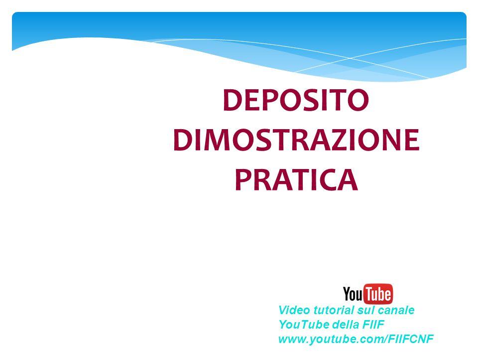 DEPOSITO DIMOSTRAZIONE PRATICA Video tutorial sul canale YouTube della FIIF www.youtube.com/FIIFCNF