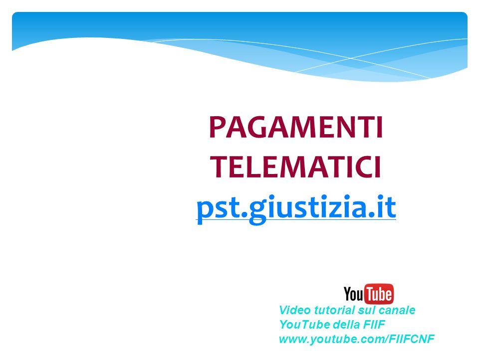 PAGAMENTI TELEMATICI pst.giustizia.it pst.giustizia.it Video tutorial sul canale YouTube della FIIF www.youtube.com/FIIFCNF