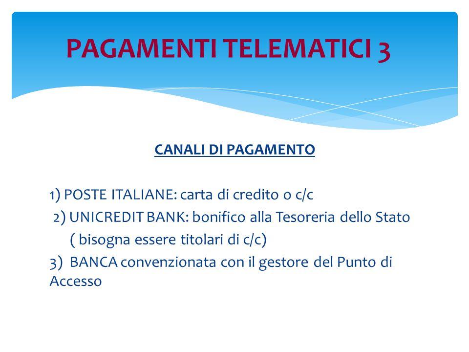 PAGAMENTI TELEMATICI 3 CANALI DI PAGAMENTO 1) POSTE ITALIANE: carta di credito o c/c 2) UNICREDIT BANK: bonifico alla Tesoreria dello Stato ( bisogna