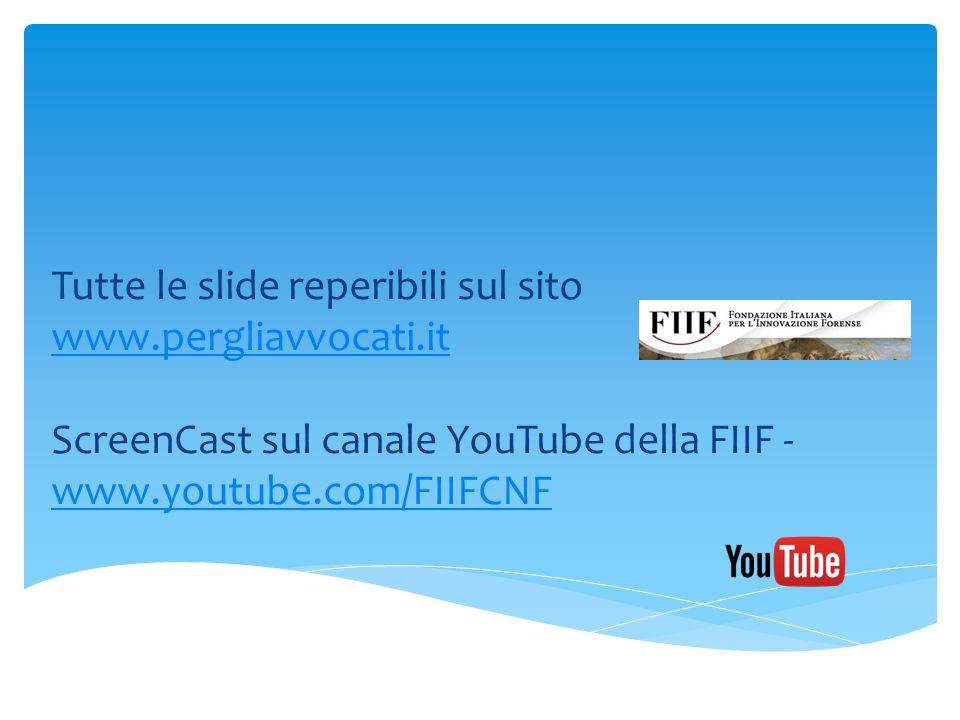 Tutte le slide reperibili sul sito www.pergliavvocati.it www.pergliavvocati.it ScreenCast sul canale YouTube della FIIF - www.youtube.com/FIIFCNF www.