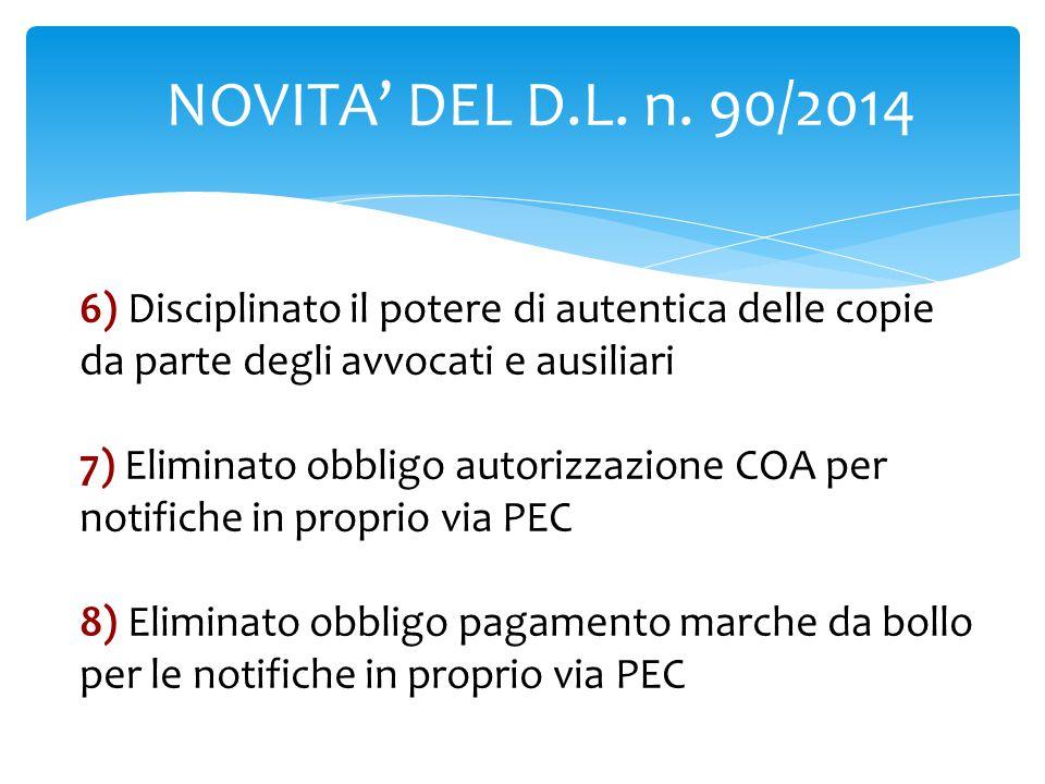 6) Disciplinato il potere di autentica delle copie da parte degli avvocati e ausiliari 7) Eliminato obbligo autorizzazione COA per notifiche in propri
