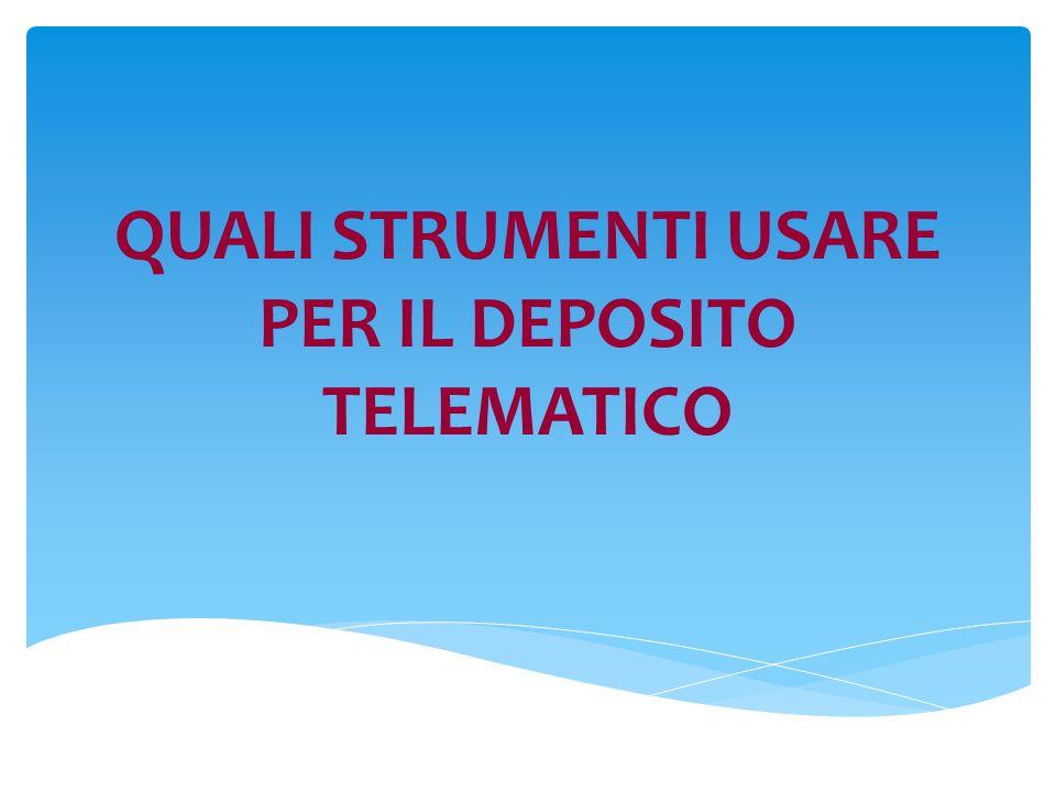 QUALI STRUMENTI USARE PER IL DEPOSITO TELEMATICO