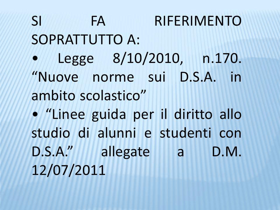 """SI FA RIFERIMENTO SOPRATTUTTO A: Legge 8/10/2010, n.170. """"Nuove norme sui D.S.A. in ambito scolastico"""" """"Linee guida per il diritto allo studio di alun"""