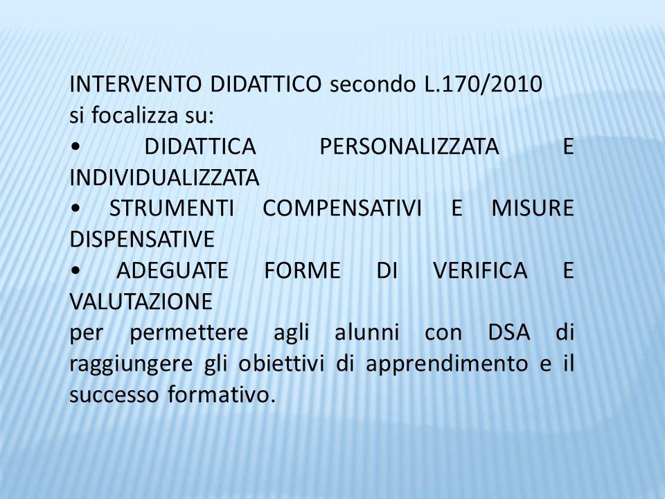 INTERVENTO DIDATTICO secondo L.170/2010 si focalizza su: DIDATTICA PERSONALIZZATA E INDIVIDUALIZZATA STRUMENTI COMPENSATIVI E MISURE DISPENSATIVE ADEG