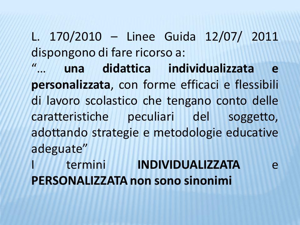 """L. 170/2010 – Linee Guida 12/07/ 2011 dispongono di fare ricorso a: """"… una didattica individualizzata e personalizzata, con forme efficaci e flessibil"""