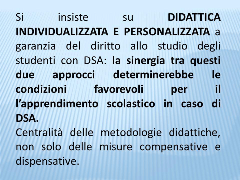 Si insiste su DIDATTICA INDIVIDUALIZZATA E PERSONALIZZATA a garanzia del diritto allo studio degli studenti con DSA: la sinergia tra questi due approc