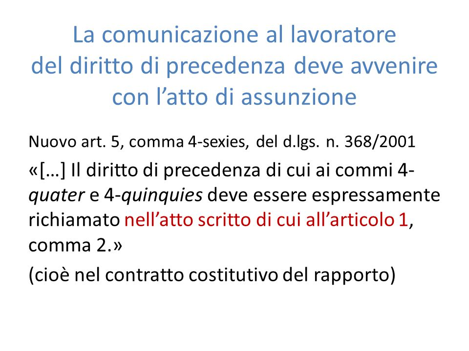 La comunicazione al lavoratore del diritto di precedenza deve avvenire con l'atto di assunzione Nuovo art. 5, comma 4-sexies, del d.lgs. n. 368/2001 «