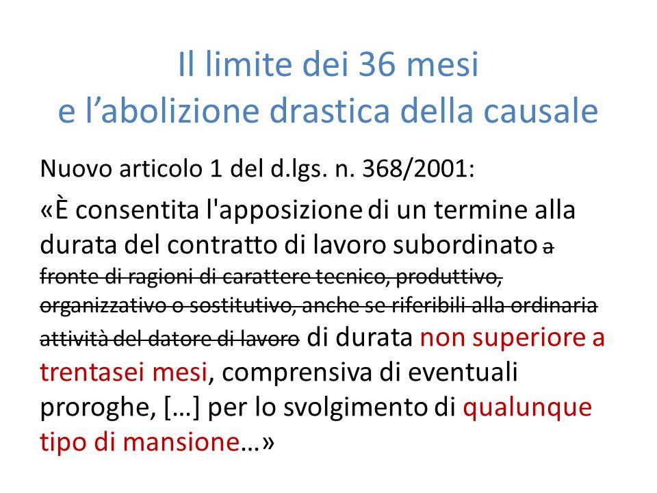 Il limite dei 36 mesi e l'abolizione drastica della causale Nuovo articolo 1 del d.lgs. n. 368/2001: «È consentita l'apposizione di un termine alla du