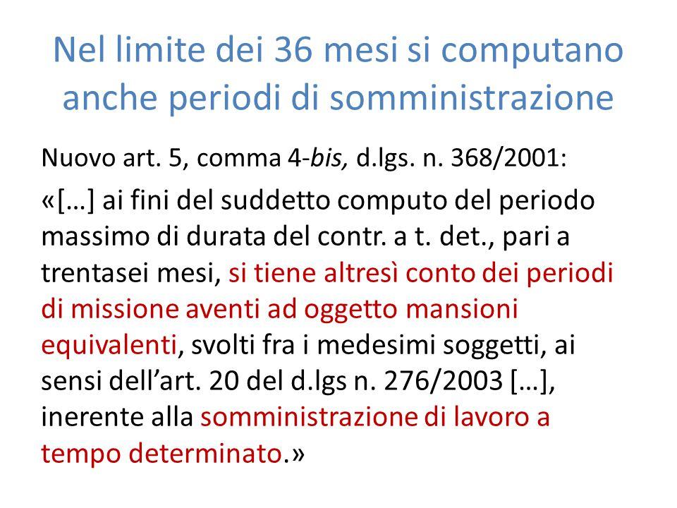 Nel limite dei 36 mesi si computano anche periodi di somministrazione Nuovo art. 5, comma 4-bis, d.lgs. n. 368/2001: «[…] ai fini del suddetto computo