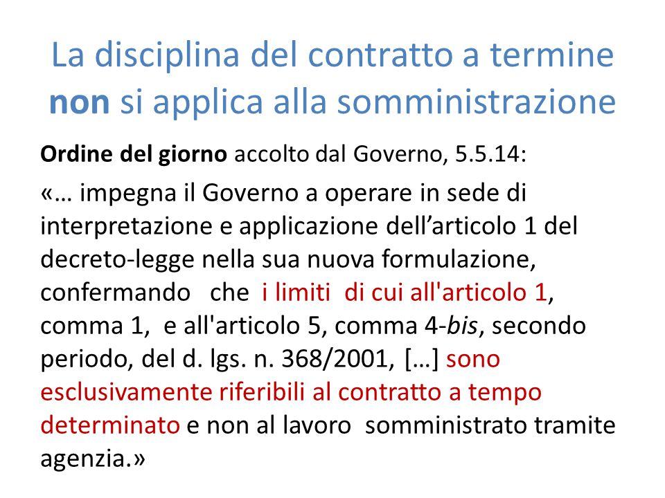 La disciplina del contratto a termine non si applica alla somministrazione Ordine del giorno accolto dal Governo, 5.5.14: «… impegna il Governo a oper