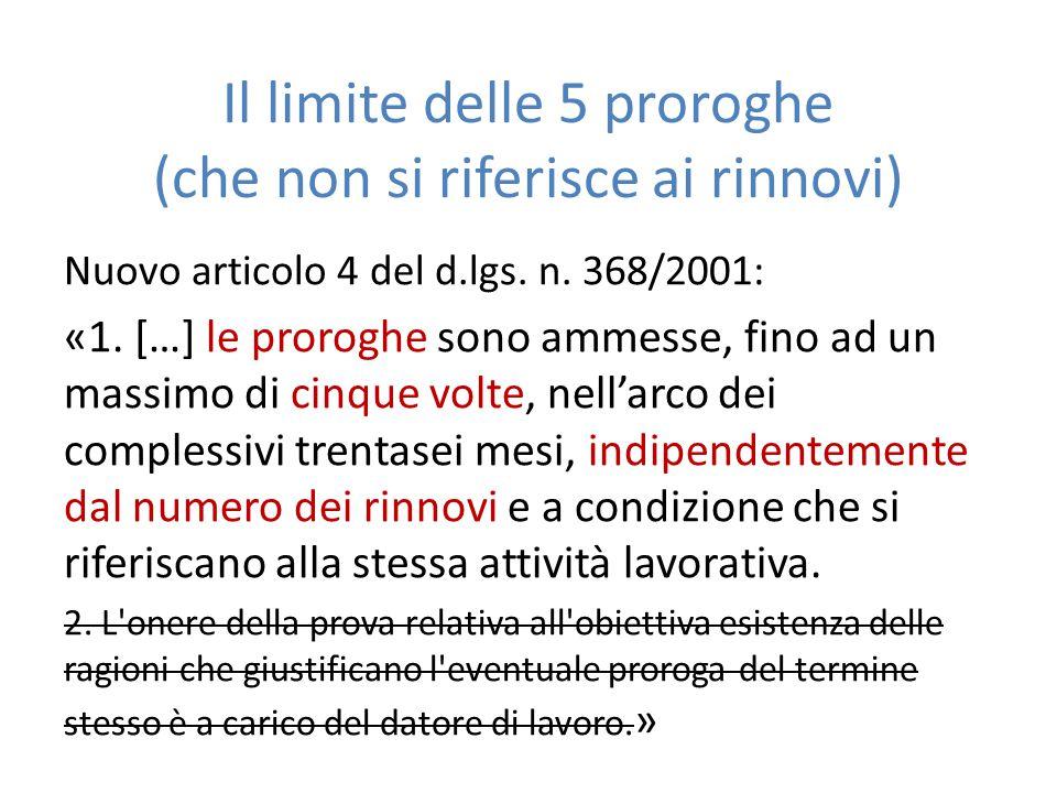 Il limite delle 5 proroghe (che non si riferisce ai rinnovi) Nuovo articolo 4 del d.lgs. n. 368/2001: «1. […] le proroghe sono ammesse, fino ad un mas