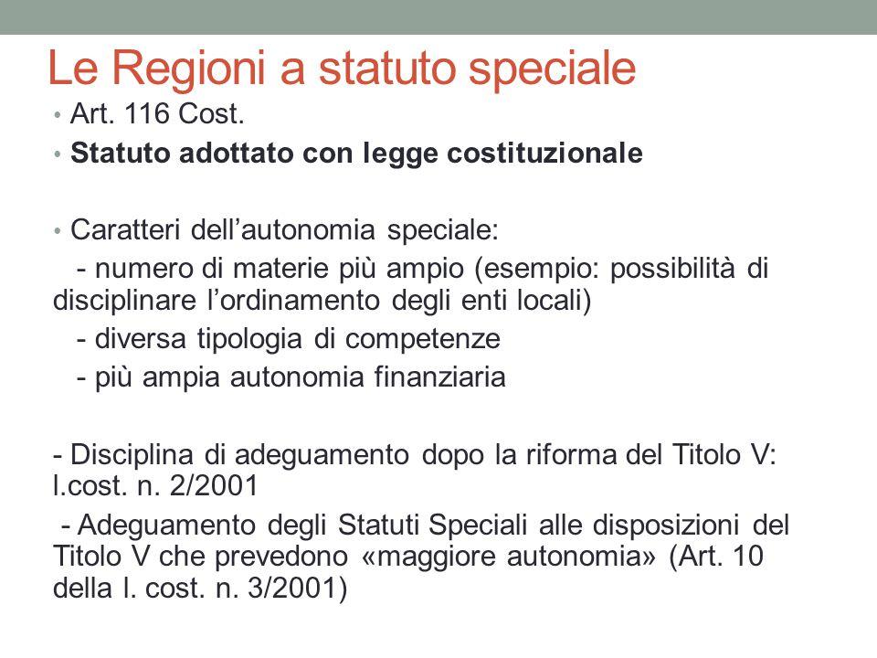 Le Regioni a statuto speciale Art. 116 Cost. Statuto adottato con legge costituzionale Caratteri dell'autonomia speciale: - numero di materie più ampi
