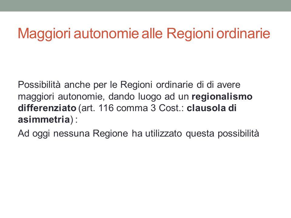 Maggiori autonomie alle Regioni ordinarie Possibilità anche per le Regioni ordinarie di di avere maggiori autonomie, dando luogo ad un regionalismo di