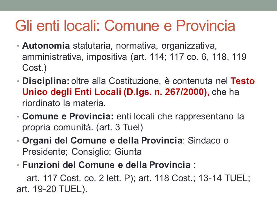 Gli enti locali: Comune e Provincia Autonomia statutaria, normativa, organizzativa, amministrativa, impositiva (art. 114; 117 co. 6, 118, 119 Cost.) D