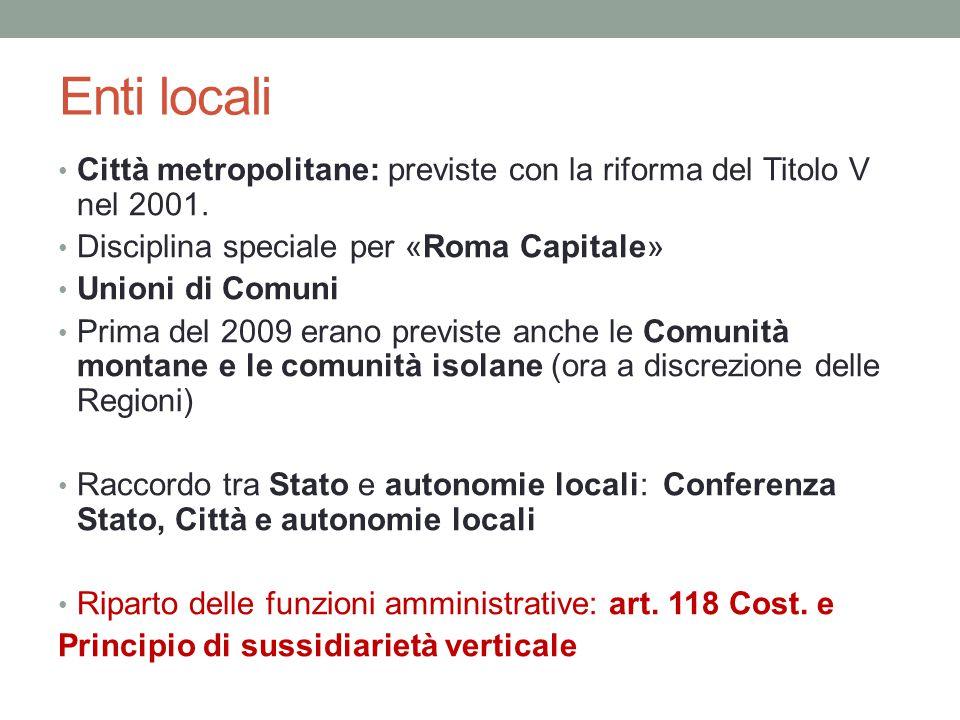 Enti locali Città metropolitane: previste con la riforma del Titolo V nel 2001. Disciplina speciale per «Roma Capitale» Unioni di Comuni Prima del 200
