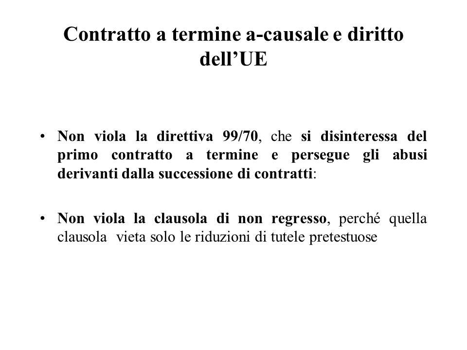 Contratto a termine a-causale e diritto dell'UE Non viola la direttiva 99/70, che si disinteressa del primo contratto a termine e persegue gli abusi d