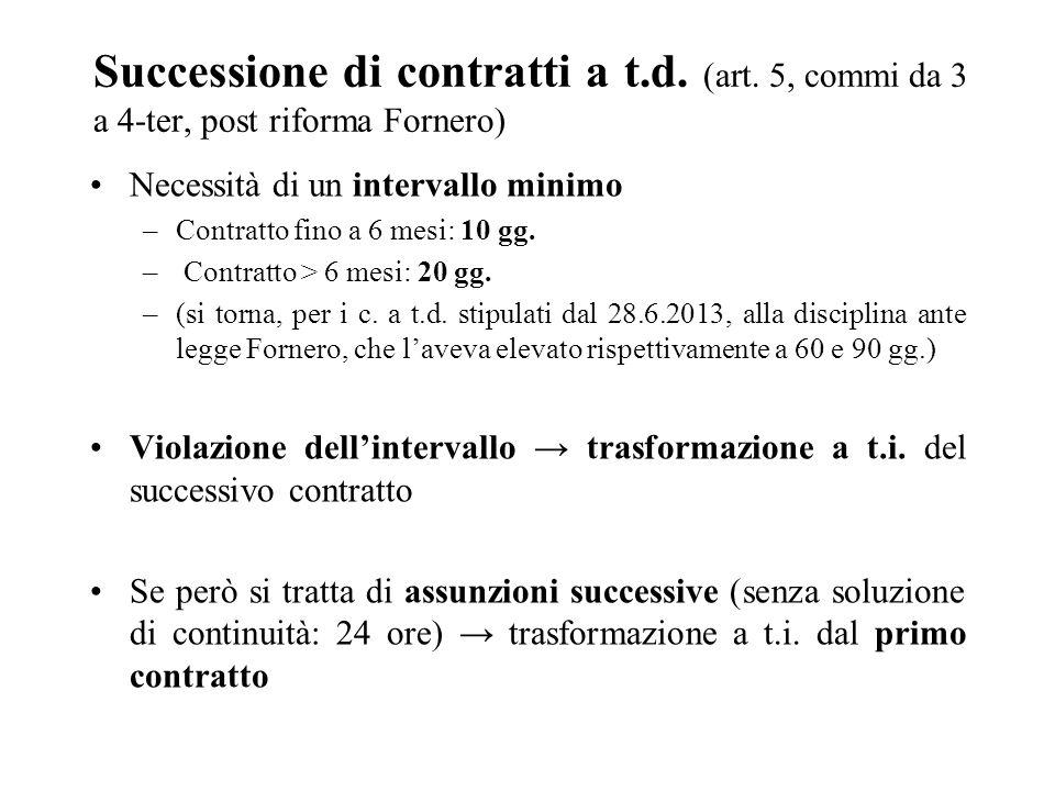 Successione di contratti a t.d. (art. 5, commi da 3 a 4-ter, post riforma Fornero) Necessità di un intervallo minimo –Contratto fino a 6 mesi: 10 gg.