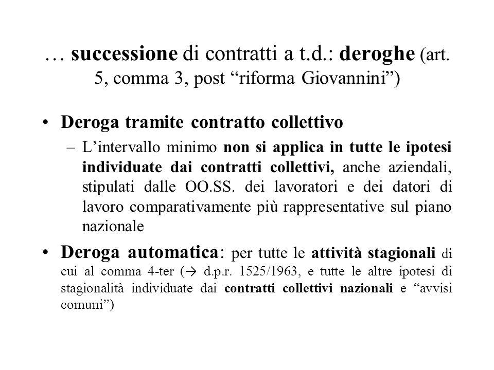 """… successione di contratti a t.d.: deroghe (art. 5, comma 3, post """"riforma Giovannini"""") Deroga tramite contratto collettivo –L'intervallo minimo non s"""