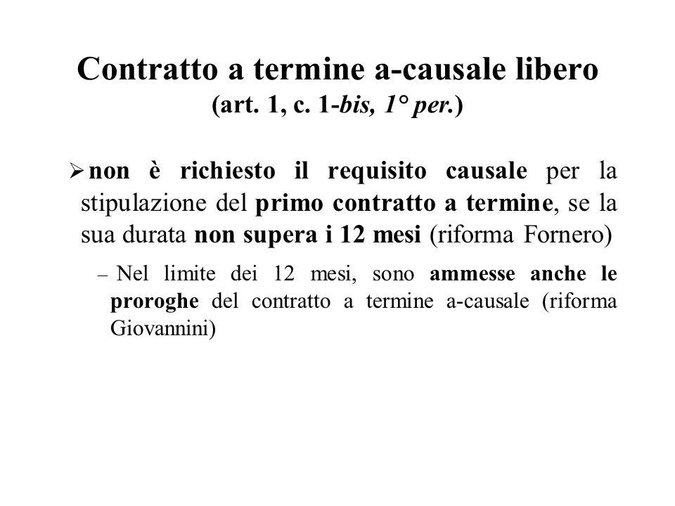 Contratto a termine a-causale libero (art. 1, c. 1-bis, 1° per.)  non è richiesto il requisito causale per la stipulazione del primo contratto a term