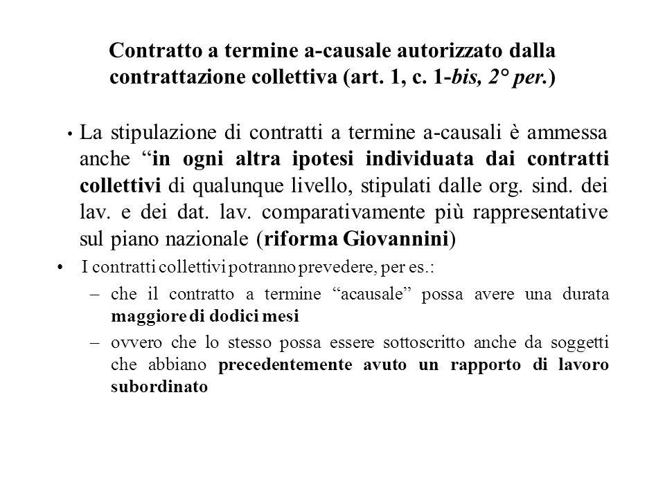 Contratto a termine a-causale autorizzato dalla contrattazione collettiva (art. 1, c. 1-bis, 2° per.) La stipulazione di contratti a termine a-causali