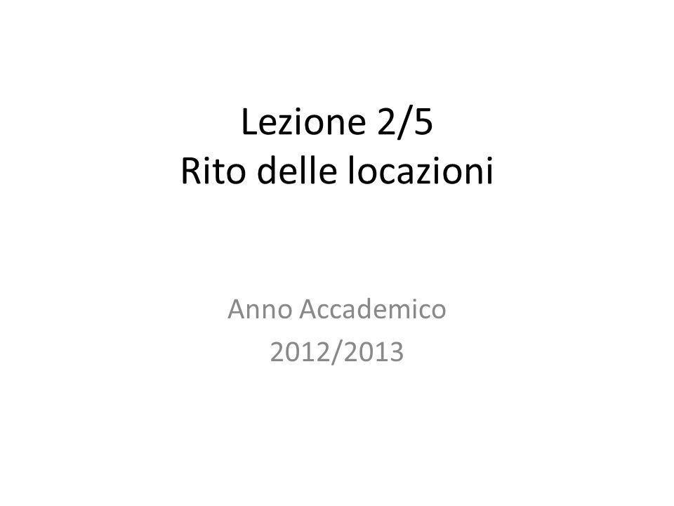 Lezione 2/5 Rito delle locazioni Anno Accademico 2012/2013