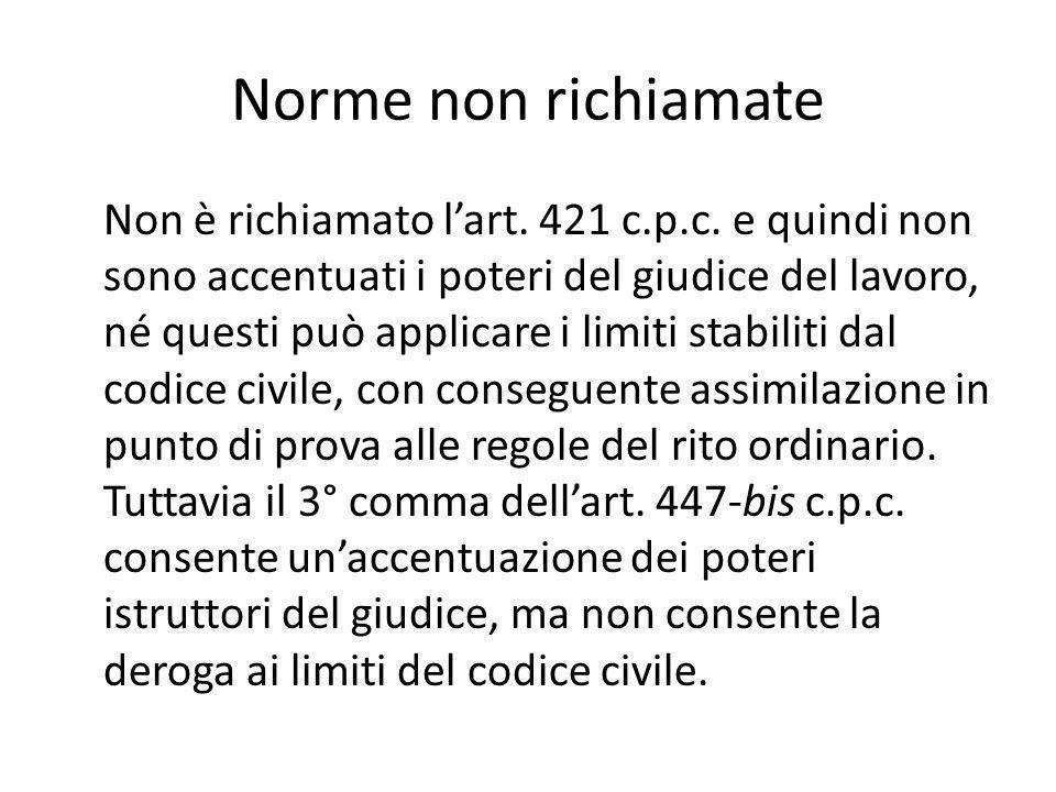 Norme non richiamate Non è richiamato l'art. 421 c.p.c. e quindi non sono accentuati i poteri del giudice del lavoro, né questi può applicare i limiti