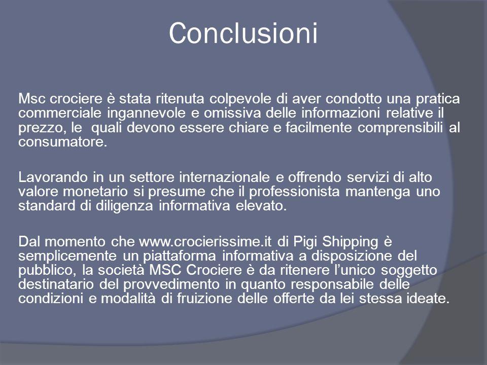 Conclusioni Msc crociere è stata ritenuta colpevole di aver condotto una pratica commerciale ingannevole e omissiva delle informazioni relative il prezzo, le quali devono essere chiare e facilmente comprensibili al consumatore.