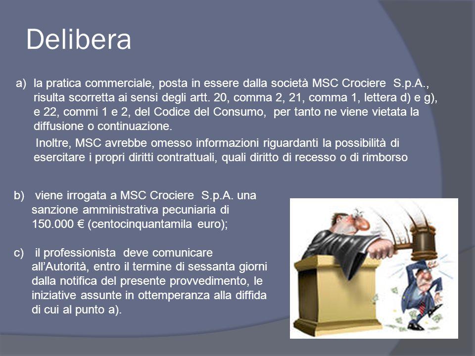 a)la pratica commerciale, posta in essere dalla società MSC Crociere S.p.A., risulta scorretta ai sensi degli artt.