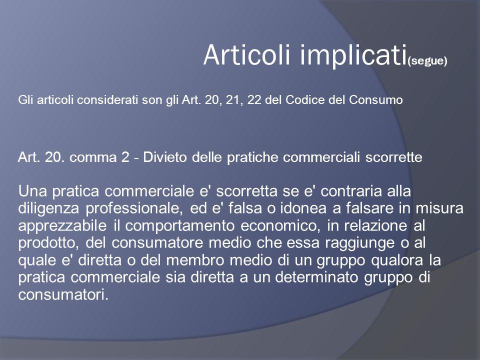 Gli articoli considerati son gli Art.20, 21, 22 del Codice del Consumo Art.